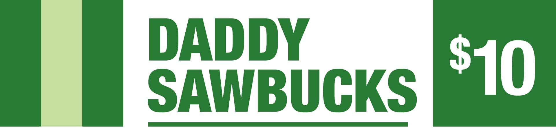 Daddy Sawbucks - Ten Dollar Sawbucks
