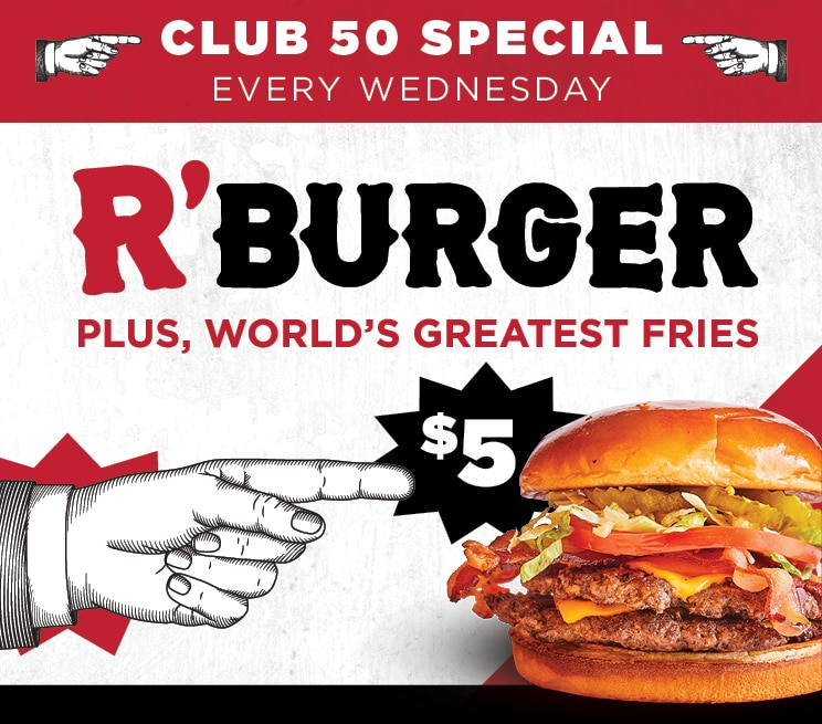 Club 50 Special Every Wednesday R' Burger Plus World's Greatest Fries for $5